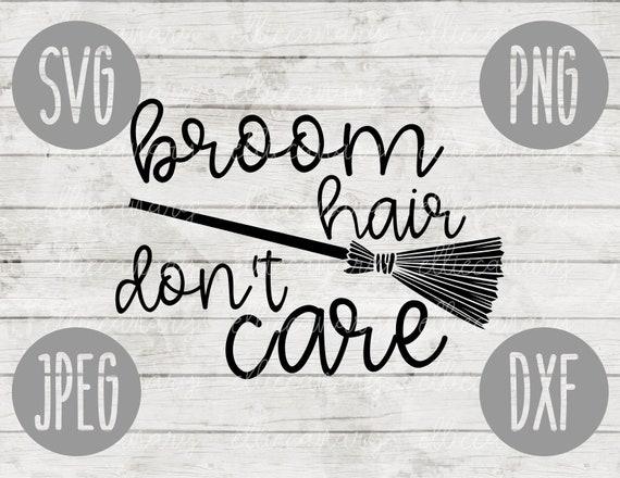 Halloween Svg Broom Hair Don T Care Svg Png Jpeg Dxf Etsy