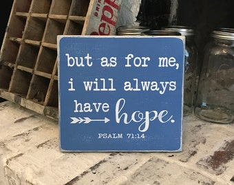 But as for me I will always have hope wooden sign