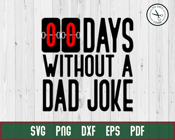 00 Days Without A Dad Jokes Grunge Funny Dad Father Shirt Cut Etsy