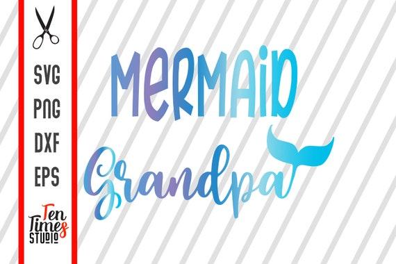 Mermaid Grandpa Svg Mer Dad Svg Silhouette Cut Cutting Files Etsy
