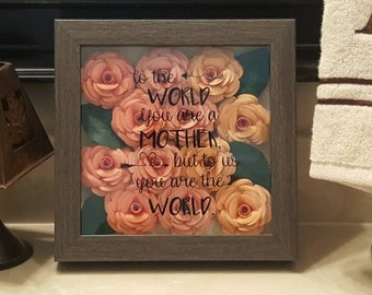 "Motherly Love Shadow Box. **DIGITAL DOWNLOAD** ""To the world you are a mother..."" (with bonus flower template)"