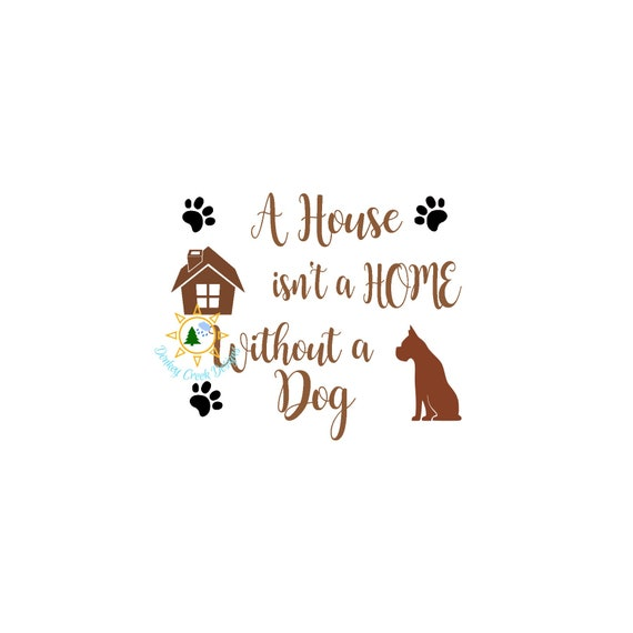 A House Is Not A Home Without A Dog Quote Svg Dxf Dog Lover Etsy