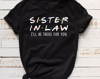 5a8e065f Sister in law shirt, sister in law tshirt, sister in law t shirt, sister-in-law  shirt, sister-in-law tshirt, sister in law gift