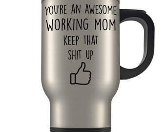 Working Mom Gifts, Working Mom Travel Mug, Working gift for Women, Best Working Mom Gift, Funny Working Mother mug, Working mama