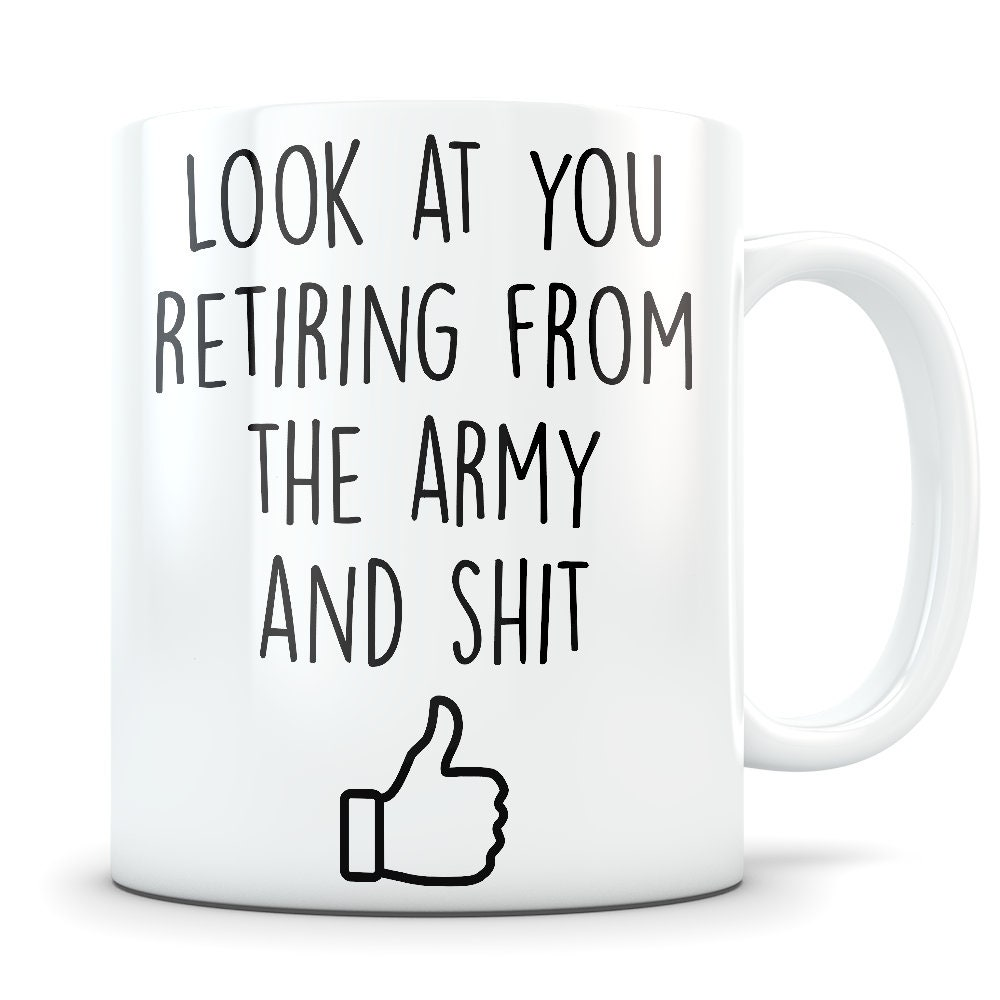 Funny Coffee Mug - Look at you retiring from Army and Shit