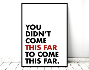 "Printable Art Poster ""You didn't come this far to come this far"" Inspirational Quote. Printable *INSTANT DOWNLOAD PDF* A2, A3, A4, resizable"