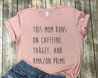 This mom runs on coffee, target, and amazon prime shirt, mom shirt, amazon prime mom shirt, target mom shirt, mom shirt