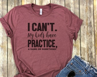 I Can't My Kids Have Practice (a game or something) Shirt, Mom shirt, Funny meme Shirt, Hockey Mom shirt, Baseball Mom shirt