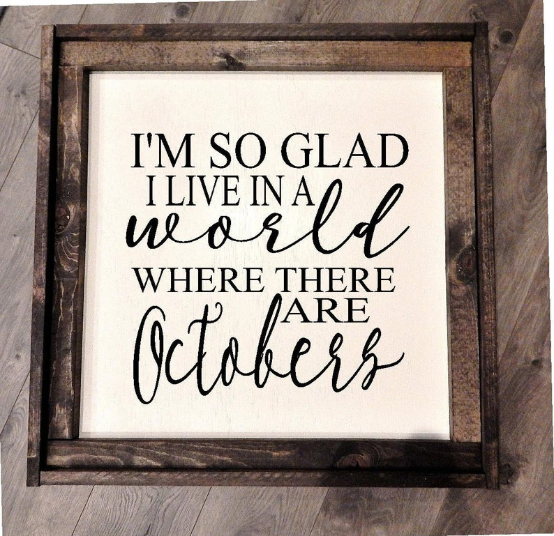 Fall wood framed sign I/'m so glad I live in a world where there are Octobers..