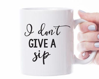 I Dont Give A Sip Coffee Lovers Gift For Woman Funny Mugs With Sayings Birthday Gifts Mom First Mug Personnalise