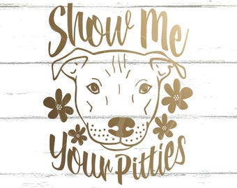 Show Me Your Pitties svg file for silhouette cricut cuttiing machines, DIY heat transfer vinyl, scrapbooking, small business commercial use