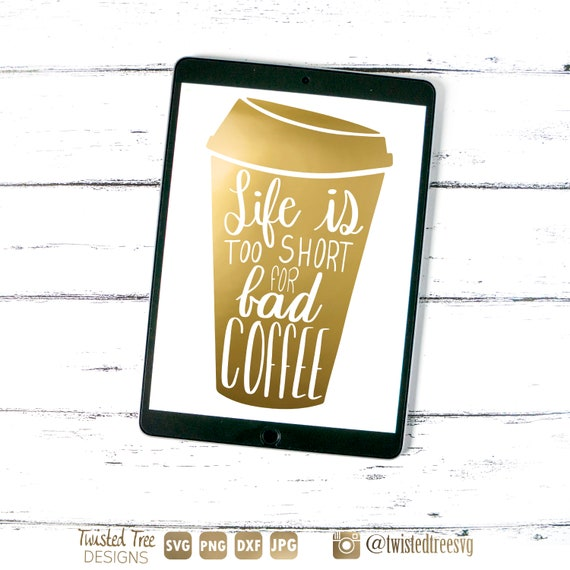 Life Is Too Short For Bad Coffee Svg File For Silhouette Etsy