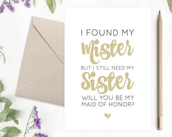 Printable Maid Of Honor Card | I Found My Mister But I Still Need My Sister | Proposal Card | Wedding Card | Instant Download - 74B77