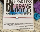 Wish Bracelet - be fearless, brave, bold, motivational, inspire, lift up, love yourself, friend , special person, positive, thinking of you