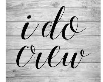 I do crew SVG, Bridal party Svg, Bridal shower svg, I do Svg, Bachelorette party svg, Bride and groom svg, wedding svg, engagement svg