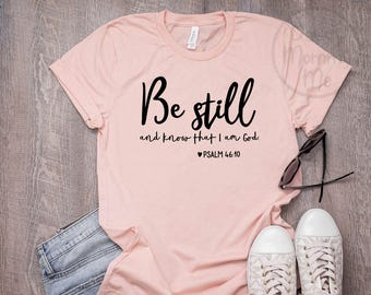 3bc8940b6b352 Be Still and Know That I Am God Shirt, Christian Shirt, Religious Shirts  for Women, Christian T Shirts Women, Faith Shirts, Bible Verse Tee