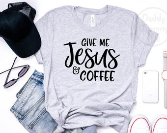 5544b09e7 Give Me Jesus and Coffee Shirt, Christian Shirt, Religious Shirts for  Women, Christian T Shirts Women, Coffee Shirt, Jesus Shirt Graphic Tee
