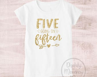 Five Going On Fifteen Birthday Shirt 5th 5 Outfit Year Old Girl