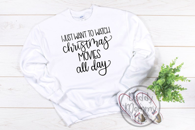 I Just Want To Watch Christmas Movies All Day Sweatshirt Cute Etsy