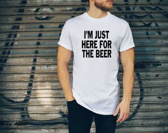I'm Just Here for The Beer Shirt, Funny Shirts for Men, Beer Shirt, Drinking Shirt, St. Patricks Day Shirt, T Shirts for Men, Alcohol Shirt