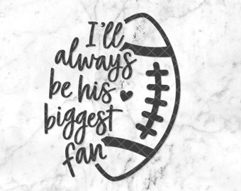 Football SVG DXF PNG Files Football Mom • I'll Always Be his Biggest Fan Svg • Sports Mom • Football T-Shirt Tee Clip Art Transfer Iron-on