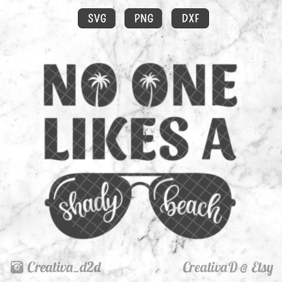 No One Likes A Shady Beach Svg Png Dxf File Beach Svg Vacation Etsy