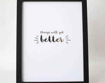 Things Will Get Better Quote Foil Lettering Print