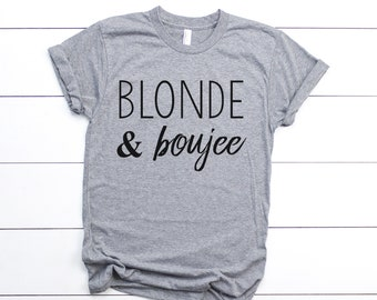 ead24839 Blonde and Boujee Shirt - Graphic Tee Shirt - Blonde Hair
