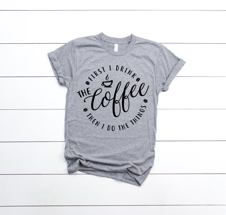 abd5d9a30 First I Drink The Coffee Graphic Tee Shirt For Women   Etsy