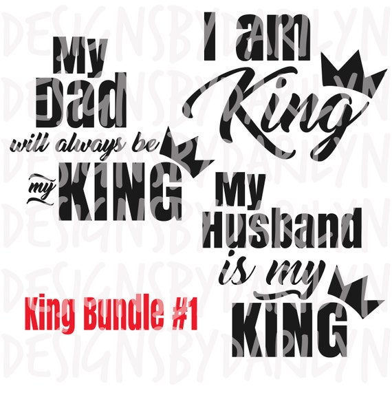 King Bundle My Dad Will Always Be My King I Am King And My Etsy