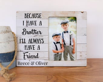 8e2b8eb3167 Brothers Picture Frame Gift Because I Have a Brother I ll Always have a  Friend Quote Frame Personalized Gift for Siblings Frame