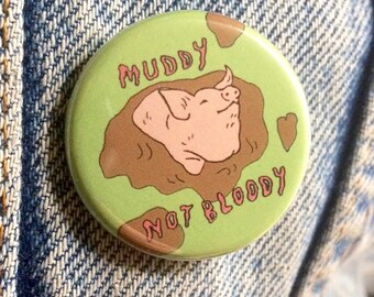 MUDDY NOT BLOODY 32mm Badge