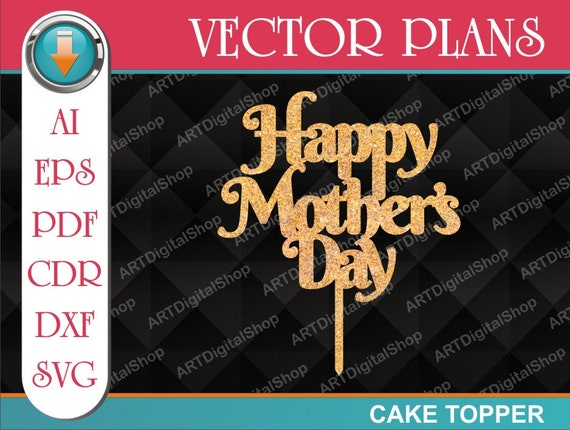 Free Standard shipping (20+ days) 2. Happy Mother Day Cake Topper Happy Mother Day Vector Happy Etsy SVG, PNG, EPS, DXF File