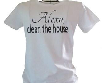 Alexa, clean the house t-shirt