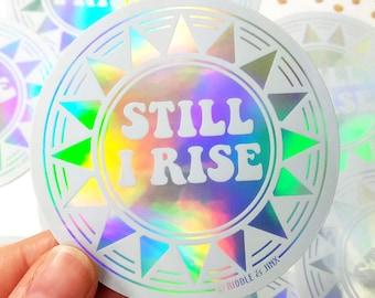 Still I Rise - Rainbow Holographic Vinyl Sticker