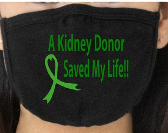 A Kidney Donor Saved my Life HTV Mask, Alterable- Organ Donation  Kidney Transplant, Liver Transplant, Heart Transplant, Pancreas Transplant