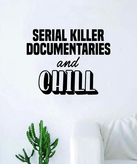 Serial Killer Documentaries and Chill Decal Sticker Wall Vinyl Decor Art  Living Room Bedroom Funny Teen Netflix Movies TV Relax