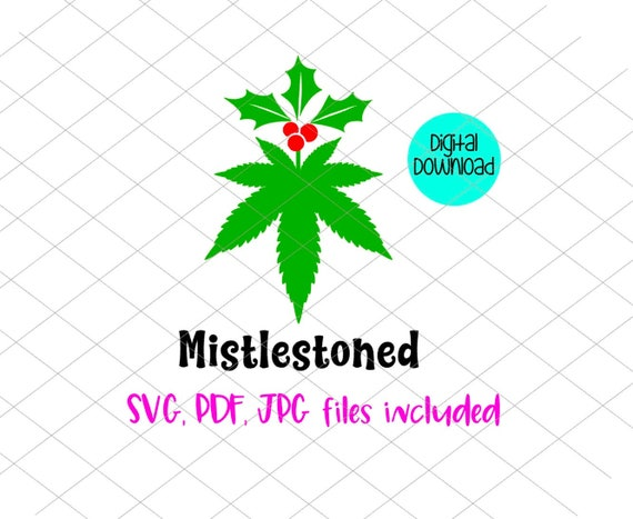 Mistlestoned Svg Jpg Pdf Marijuana Leaf Digital Download Cut Etsy