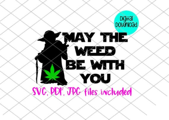 May The Weed Be With You Pot Leaf Svg Jpg Pdf Marijuana Leaf Etsy