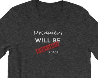Dreamers Will Be Deported #DACA ~ T-Shirt