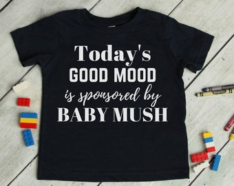 Today's Good Mood is Sponsored by Baby Mush Tee, Funny Sarcastic Baby Food Shirt for Infants and Babies
