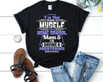 Funny Home School Mom Tee - I'm Not Talking To Myself I'm Having a Parent Teacher Conference