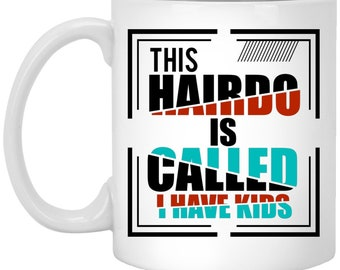 This Hairdo is Called I Have Kids - Funny Mom Coffee Mug - Mother Present Drinkware Hot Drink Mug - Coffee Gift for Mom