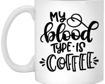 My Blood Type is Coffee - Funny Coffee Addict Present - Caffeine Coffee Mug Gift - Need Coffee Morning Hot Drink Drinkware