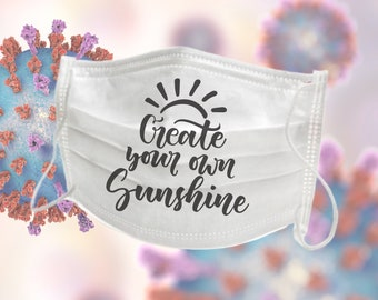 Create Your Own Sunshine - Protective Face Mask - Inspiring Motivational Quote - Reusable Washable Face Mask - Made In The USA - One Size