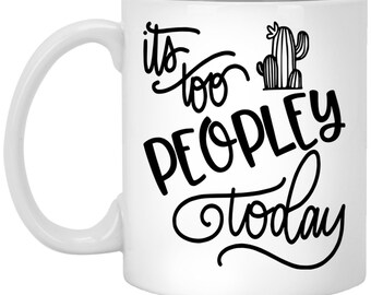 It's Too Peopley Today - Funny Anti-Social Coffee Mug - Social Anxiety Gift - Funny People Social Drinkware - Cactus Introvert Solitude