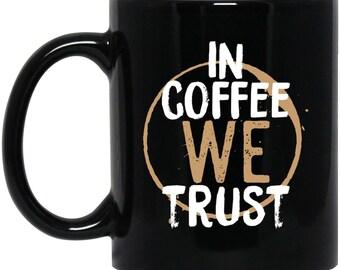 In Coffee We Trust - Funny Coffee Mug - Caffeine Hot Drink Drinkware - Coffee Addict Gift Present