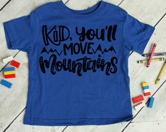 Kid You'll Move Mountains Tee - Inspirational Growing Up Childrens Babies T-Shirt