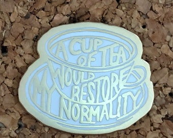 A Cup of Tea Would Restore My Normality - Douglas Adams pin (W)