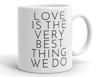 Mothers Day Gift for Her, Love is the very Best Thing We Do Mug, Love Mug, Love Coffee Cup, Love Quote Mug